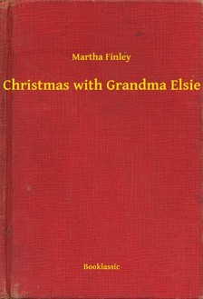 Finley Martha - Christmas with Grandma Elsie [eKönyv: epub, mobi]