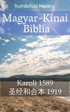 Calvin Mateer, Gáspár Károli, Joern Andre Halseth, TruthBeTold Ministry - Magyar-Kínai Biblia [eKönyv: epub, mobi]