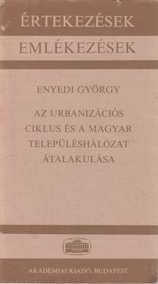 Enyedi György - Az urbanizációs ciklus és a magyar településhálózat átalakulása [antikvár]