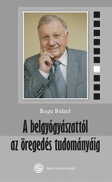 Boga Bálint - A belgyógyászattól az öregedés tudományáig