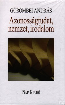Görömbei András - AZONOSSÁGTUDAT, NEMZET, IRODALOM
