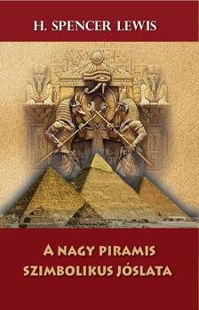H. Spencer Lewis - A nagy piramis szimbolikus jóslata