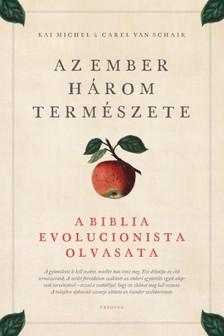 Kai Michel, Carel van Schaik - Az ember három természete - A Biblia evolucionista olvasata [eKönyv: epub, mobi]