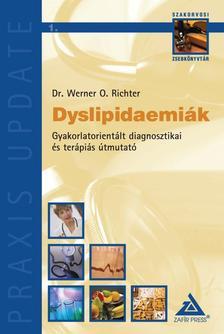 RICHTER, WERNER O. DR. - Dyslipidaemiák - Gyakorlatorientált diagnosztikai és terápiás útmutató