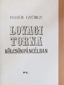Fehér György - Lovagi torna kölcsönpáncélban [antikvár]