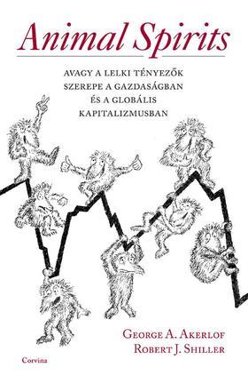 George A. Akerlof-Robert J. Shiller - Animal Spirits avagy a lelki tényezők szerepe a gazdaságban és a globális kapitalizmusban