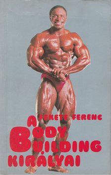 Fekete Ferenc - A body building királyai [antikvár]