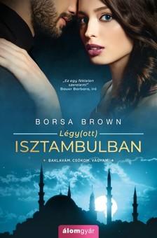 Borsa Brown - Légy(ott) Isztambulban [eKönyv: epub, mobi]