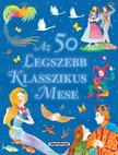 Andersen, Grimm, Perrault - Az 50 legszebb klasszikus mese