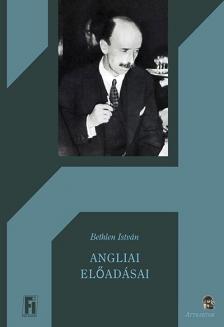 Bethlen István - Angliai előadásai ***