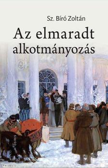 Sz. Bíró Zoltán - Az elmaradt alkotmányozás. Oroszország története a XIX. század második felében