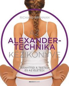 Richard Brennan - Az Alexander-technika kézikönyve Irányítsd a tested és az életed