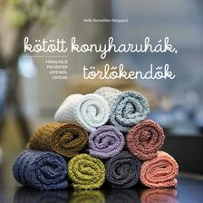 Helle Benedikte Neigaard - Kötött konyharuhák, törlőkendők. Fonalfaló projektek lépésről lépésre