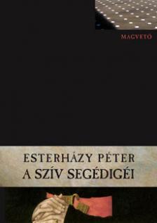 ESTERHÁZY PÉTER - A SZÍV SEGÉDIGÉI__