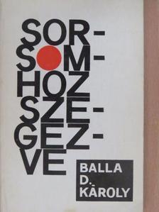Balla D. Károly - Sorsomhoz szegezve [antikvár]