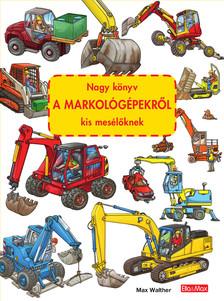 Max Walther - Nagy könyv A MARKOLÓGÉPEKRŐL kis mesélőknek