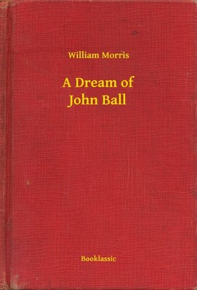 MORRIS, WILLIAM - A Dream of John Ball