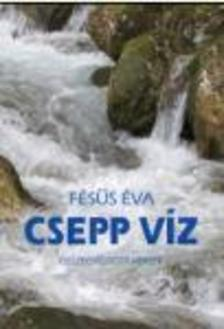 Fésűs Éva - Csepp víz - Összegyűjtött versek