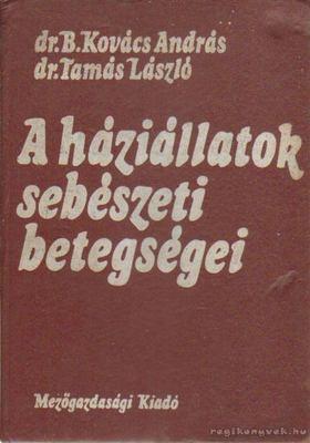 Dr. Tamás László, Dr. B. Kovács András - A háziállatok sebészeti betegségei [antikvár]