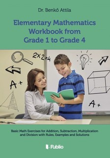 Attila Dr. Benkő - Elementary Mathematics Workbook from Grade 1 to Grade 4 [eKönyv: epub, mobi]