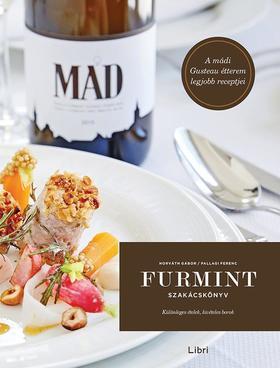 Horváth Gábor, Pallagi Ferenc - Furmint szakácskönyv - Különleges ételek, kivételes borok