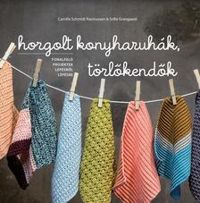 Camilla Schmidt Rasmussen, Sofie Grangaard - Horgolt konyharuhák, törlőkendők. Fonalfaló projektek lépésről lépésre