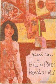 Bálint Tibor - Égi és földi kovártély [antikvár]