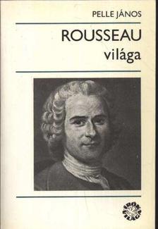 Pelle János - Rousseau világa [antikvár]
