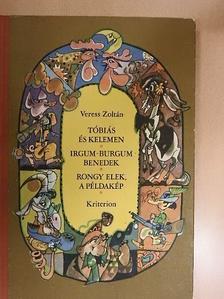 Veress Zoltán - Tóbiás és Kelemen/Irgum-Burgum Benedek/Rongy Elek, a példakép [antikvár]