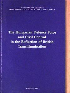 Ádám Török - The Hungarian Defence Force and Civil Control in the Reflection of British Transillumination [antikvár]