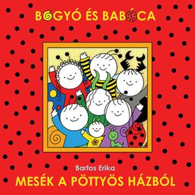 Bartos Erika - Bogyó és Babóca - Mesék a pöttyös házból