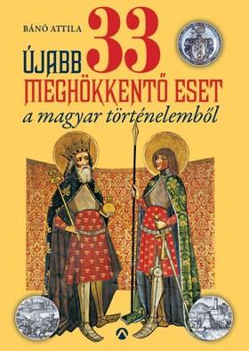 Bánó  Attila - Újabb 33 meghökkentő eset a magyar történelemből [eKönyv: epub, mobi]