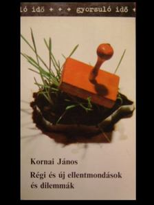 Kornai János - Régi és új ellentmondások és dilemmák [antikvár]