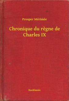 Prosper Mérimée - Chronique du regne de Charles IX [eKönyv: epub, mobi]