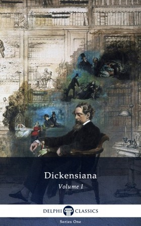 Charles Dickens - Delphi Dickensiana Volume I (Illustrated)