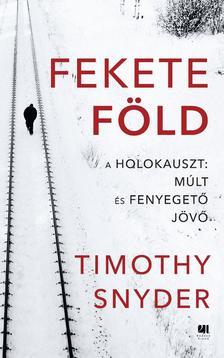 Timothy Snyder - Fekete Föld  - A holokauszt: múlt és fenyegető jövő