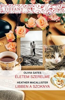 Heather MacAllister Olivia Gates, - Tiffany 329-330. - Életem szerelme, Libben a szoknya [eKönyv: epub, mobi]