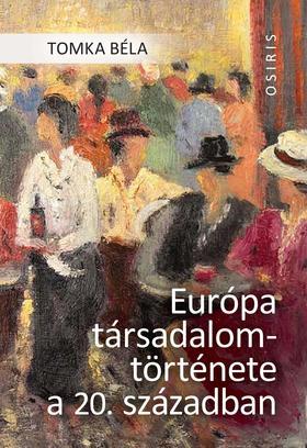 Tomka Béla - Európa társadalomtörténete a 20. században