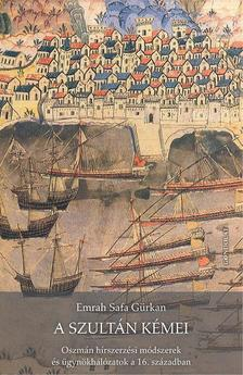 Gürkan, Emrah Safa - A szultán kémei. Oszmán hírszerzési módszerek és ügynökhálózatok a 16. században