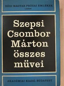 Szepsi Csombor Márton - Szepsi Csombor Márton összes művei I. [antikvár]