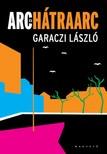 Garaczi László - Arc és hátraarc [eKönyv: pdf, epub, mobi]