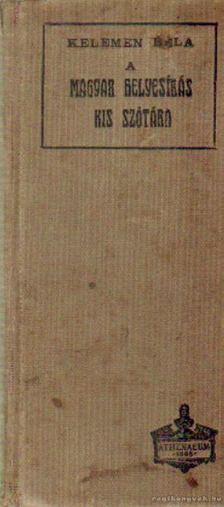 KELEMEN BÉLA - A magyar helyesírás kis szótára [antikvár]