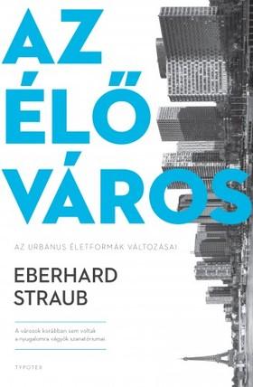 Eberhard Straub - Az élő város - Az urbánus életformák változásai [eKönyv: pdf, epub, mobi]