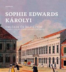 Sophie Edwards Károlyi - Emlékek és rejtélyek - A Károlyi család 25 nemzedékének története