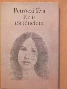 Petrőczi Éva - Ez is történelem [antikvár]