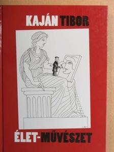 Kaján Tibor - Élet-művészet [antikvár]