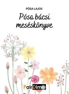 Pósa Lajos - Pósa bácsi mesekönyve [eKönyv: epub, mobi]
