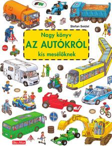 Stefan Seidel - Nagy könyv AZ AUTÓKRÓL kis mesélőknek