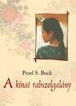 Pearl S. Buck - A kínai rabszolgalány [eKönyv: epub, mobi]