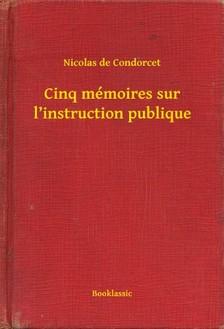 de Condorcet Nicolas - Cinq mémoires sur l instruction publique [eKönyv: epub, mobi]